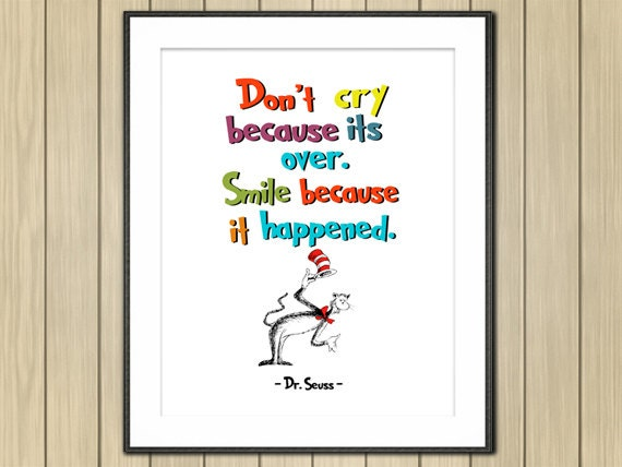 Dr Seuss Quote Don T Cry Because: Dr. Seuss Quote Don't Cry Because It's Over... By