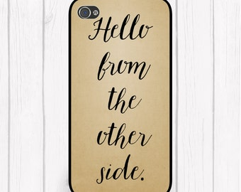 Hello From the Other Side Quote Phone Case iPhone 5 iPhone 5S iPhone 5C iPod Samsung iPhone 4/4S  iPhone 6 iPhone6S iPhone 6s