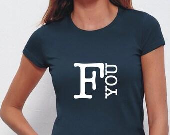 F You women's t-shirt, womens tee, cotton shirt, cool women's t shirt, casual tee, choose your color