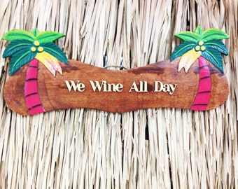We Wine all Day Wood Sign