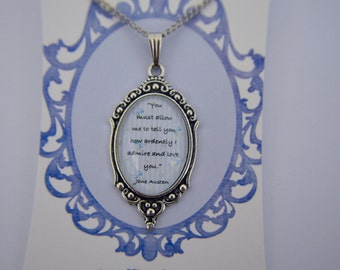 You must allow me to tell you how ardently I admire and love you. Jane Austen - Pride and prejudice Necklace