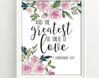And the Greatest of these is Love - 1 Corinthians 13:13 watercolor printable Bible floral print nursery art