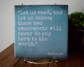 Let us Read, and Let us Dance...Will Never do any Harm to the World. - Voltaire Quote. Literary Gift. Promote peace