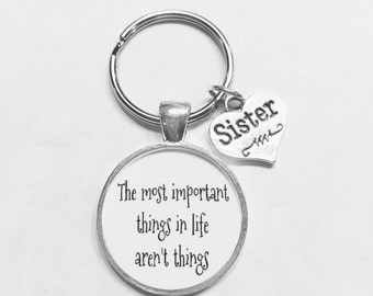 Sister Gift, The Most Important Things In Life Aren't Things Sister Keychain Family Gift Quote Keychain