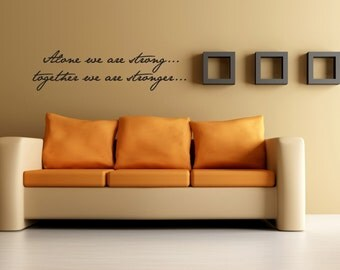 Alone We Are Strong Together We Are Stronger - Vinyl Wall Decal - Family Decor - Wall Decor Vinyl Decal Quote - Home Decor - Sticker Decal
