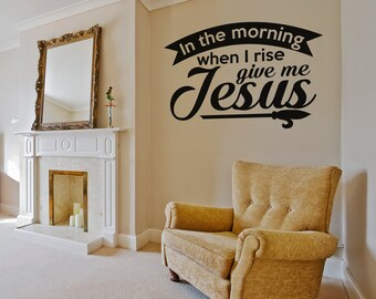 In the Morning When I Rise Give Me Jesus - Family Room Wall Decals - ST16-01