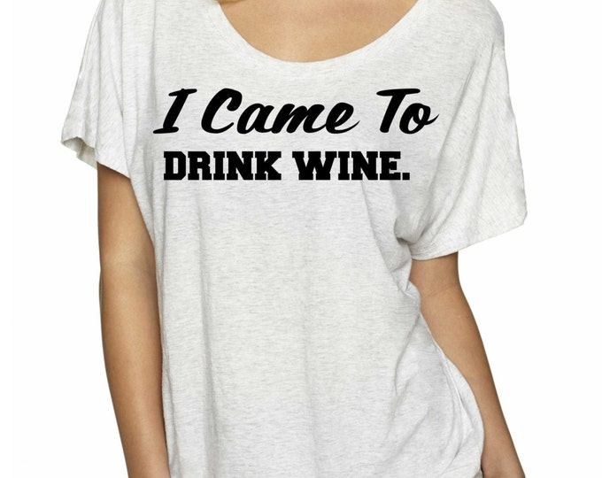 I came to drink wine funny shirt. drinking shirt. funny wine gift. Wine t-shirt. I vote for wine. ladies slouchy oversized wine t-shirt