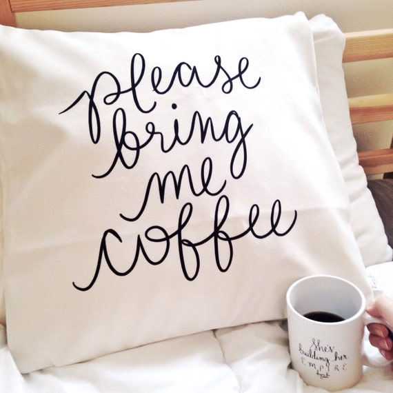 """Please Bring Me Coffee - 18"""" Hand Lettered Quote Coffee Lover's Pillow Cover"""