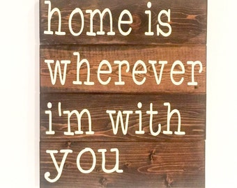 Home Is Wherever I'm With You - wood wall art