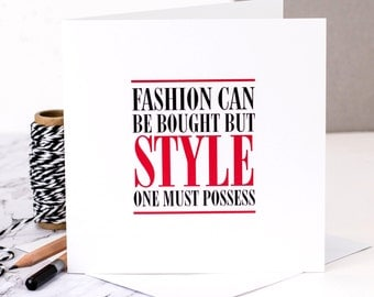 Birthday Card For Friend; 'Fashion Can Be Bought But Style One Must Possess'; Card For Her; Style Card; Fashion Card; Shopaholic Card; GC307