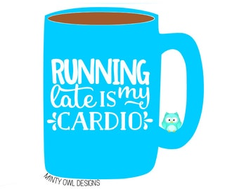Cricut SVG - Running Late Is My Cardio Cut File - Work Out Quote - Fitness Cut File - Gym - Funny Quote - Silhouette