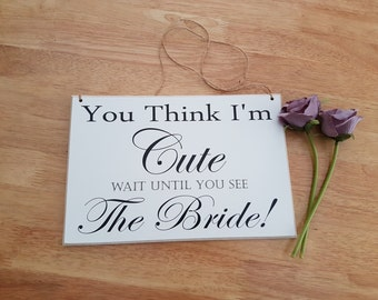 Ring Bearer Sign - Flower Girl Sign - Wedding Ideas - Unique Touches - You Think I'm Cute Wait Until You See The Bride! - RB14