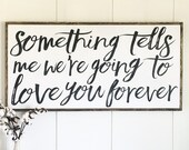 Something tells me we're going to love you forever | nursery sign | custom wood sign | girl nursery | boy nursery | woodland | fixer upper