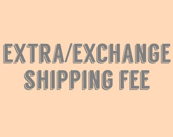 Extra/Exchange Shipping Fee