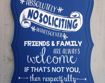 No Soliciting Sign Friends and Family Welcome Please Do Not Knock Respectfully Go Away! Blue with white. Ready to ship