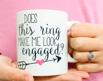 Engagement coffee mug ~ does this ring make me look engaged? ~ just engaged  ~ gift Adult Humor ~ bride to be ~ Engagement Announcement
