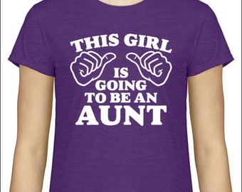 New Aunt Shirt This Girl is going to be an Aunt T-Shirt  Shirt Baby Shower Pregnancy Announcement Aunt To Be