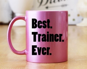 Best Trainer Ever 11 oz Glitter Coffee Mug - Choice of Colors & Fonts Available - Fitness Trainer Horse Trainer Thank You Gift (OHC47)