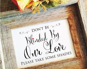 Destination Weddings- Beach Wedding Sunglasses wedding favor sign Dont be blinded by our love Outdoor Wedding Signs (Frame NOT included)