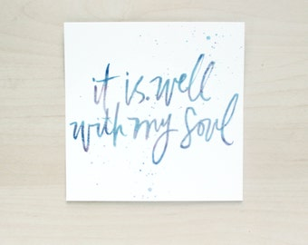 "It Is Well With My Soul Watercolor Quote Print - 4.5"" x 4.5"""
