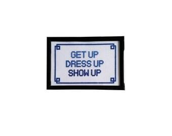 Get Up Dress Up Show Up framed cross stitch