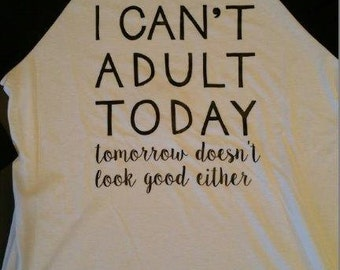 I Can't Adult Today.. Baseball Tee