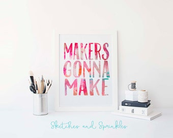 Makers Gonna Make Print - Watercolor Decor - Inspiring Life Quote Digital Download - Feminine Typography Print - Printable Wall Art