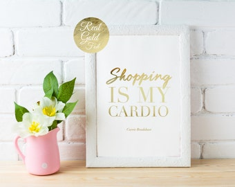Real Gold Foil Shopping Is My Cardio, Carrie Bradshaw Quote, Typography Poster, Funny Print, Bedroom Poster, Wall Decor, Home Decor Print,