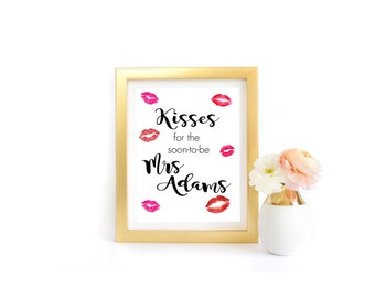 Kisses for the soon to be Mrs Personalized Bachelorette / Bridal Shower Sign DIY Printable - Bridal Shower Decoration - 2 sizes