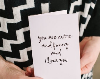 You are cute and funny and I love you - Card