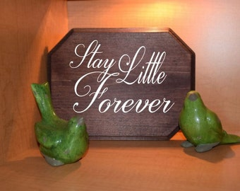 Stay Little Forever. 9x12 Nursery/ Kids Room Sign, Baby's Room. Solid Wood, Hand Painted. Custom Options Available!!
