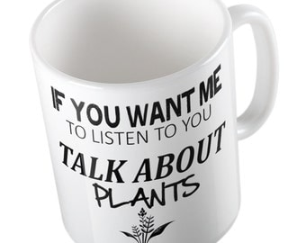 If You Want Me To Listen Talk About PLANTS Mug
