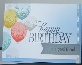 Happy Birthday Card: Card for a good friend, card for her, card for him, stampin up, handmade card