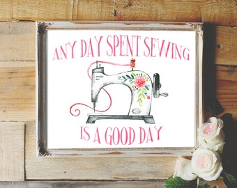 Any day spent sewing is a good day, sewing quote, sewing machine, craft room decor, sewing print, home decor, sewing room decor, wall decor