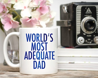 Father's Day Gift, Dad Gifts, World's Most Adequate Dad, Father's Day Mug, Father Mug, Cup for Dad, Mug for Dad, Dad Mugs, Dad Cup, Best Dad