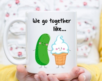 We Go Together Like Pickles and Ice Cream, Coffee Mug , Couples Mugs, Love Gift, Boyfriend Mugs, Girlfriend Mugs, Wife Mugs, Husband Mugs