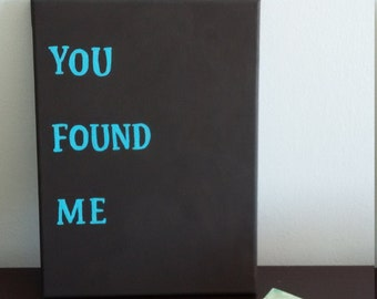 You Found Me / Canvas Quote Painting / Blue and Black