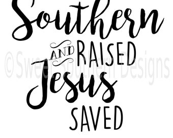 Southern raised and Jesus saved SVG instant download design for cricut or silhouette