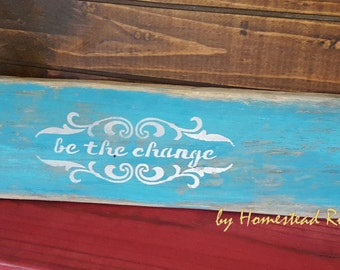 """Inspirational Rustic wall sign """"be the change"""" in soft ivory stenciled lettering, teal  and grey chalk paint, unique rustic gift, for her"""