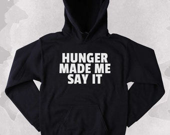 Pizza Sweatshirt Hunger Made Me Say It Clothing Hungry Food Tumblr Hoodie