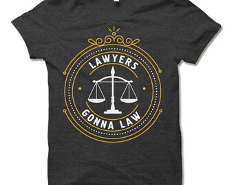 Lawyers Gonna Law T Shirt. Cool Lawyer Shirt. Funny Law Student Tee Shirt. Law School Tee.