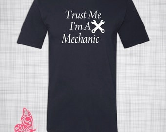 Trust Me I'm A Mechanic T-Shirt | Gift for Mechanic | Auto Repair | Gift for Her- Gift for Him | Graduation | Birthday | Christmas | Holiday