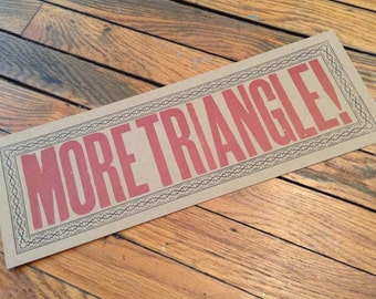 MORE TRIANGLE Letterpress Hand Printed Sign