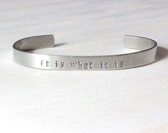 it is what it is, quote jewelry, hand stamped cuff, cuff bracelet, hand stamped bracelet, best friend gift, graduation gift, graduate