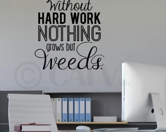 Without hard work nothing grows but weeds vinyl lettering sticker wall decal quote art self adhesive