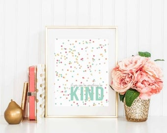 Be Kind-If you can be anything BE KIND-diy instant download printable-mulitiple sizes included-confetti printable