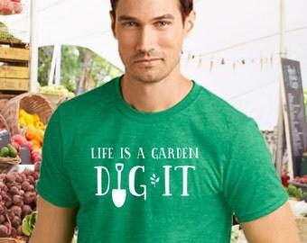 Life is a Garden Dig It T-shirt ~ Gardener t-shirt, backyard farmer, positive attitude, farmers market t-shirt, gardening shirt