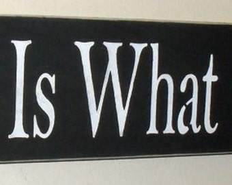 25% OFF TODAY It Is What It Is Sign Wooden You Pick Colors