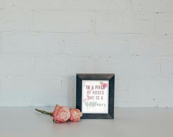 In A Field of Roses She Is A WILDFLOWER. Printable. Digital Print. Home Decor. Baby Room. Nursery. Inspirational. Wall Art. Shower Gift.