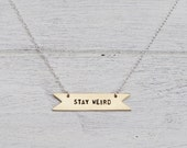 Stay Weird Sterling Silver or Brass Necklace - Can Be Personalised. Statement Necklace. Personalised Jewelry. Custom Necklace. Banner